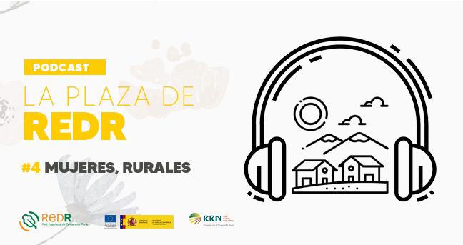 El podcast 'La Plaza de REDR' celebra el Día Internacional de las Mujeres Rurales con un programa especial